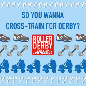 So You Wanna Cross-Train For Derby?