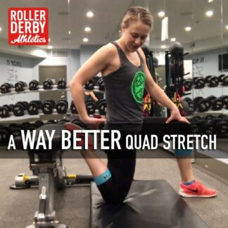 better quad stretch | Roller Derby Athletics