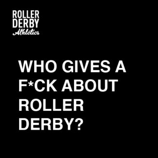 who gives a f*ck about roller derby? | Roller Derby Athletics