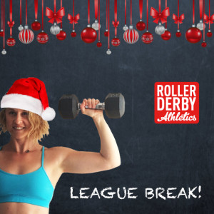 Roller Derby League Holiday Break